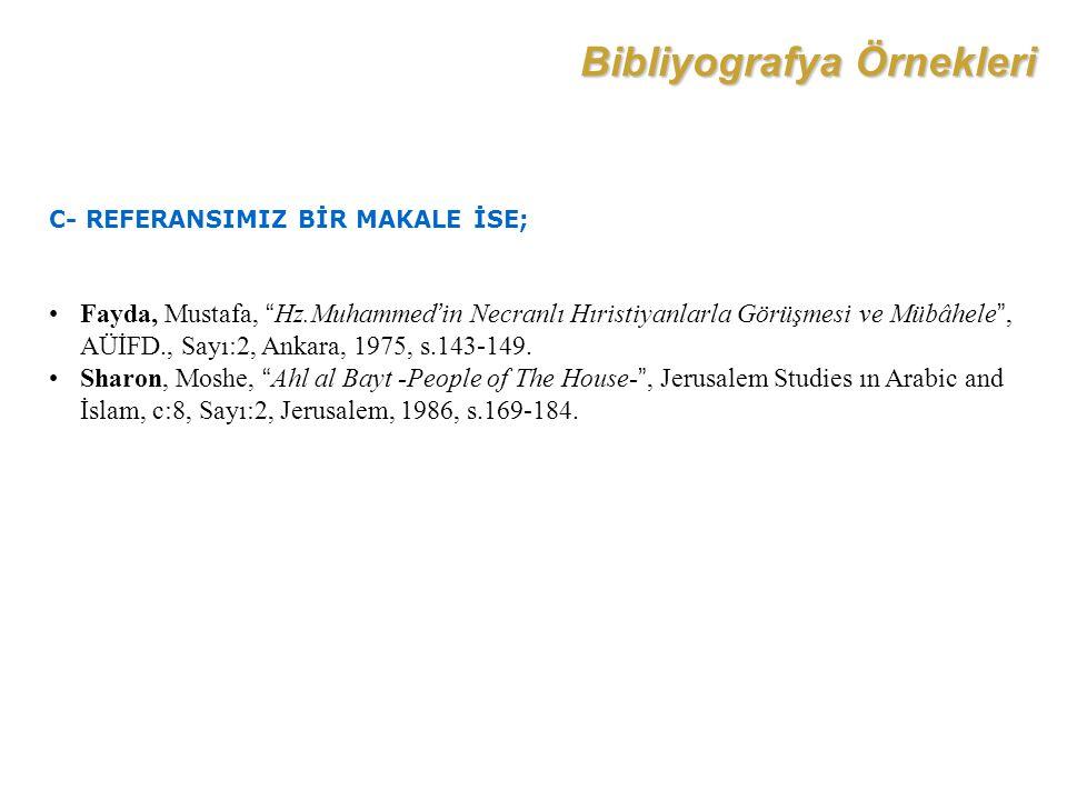 """Bibliyografya Örnekleri C- REFERANSIMIZ BİR MAKALE İSE; Fayda, Mustafa, """"Hz.Muhammed'in Necranlı Hıristiyanlarla Görüşmesi ve Mübâhele"""", AÜİFD., Sayı:"""