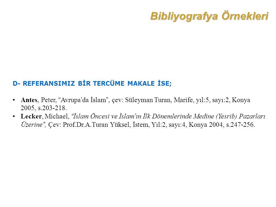 """Bibliyografya Örnekleri D- REFERANSIMIZ BİR TERCÜME MAKALE İSE; Antes, Peter, """"Avrupa'da İslam"""", çev: Süleyman Turan, Marife, yıl:5, sayı:2, Konya 200"""