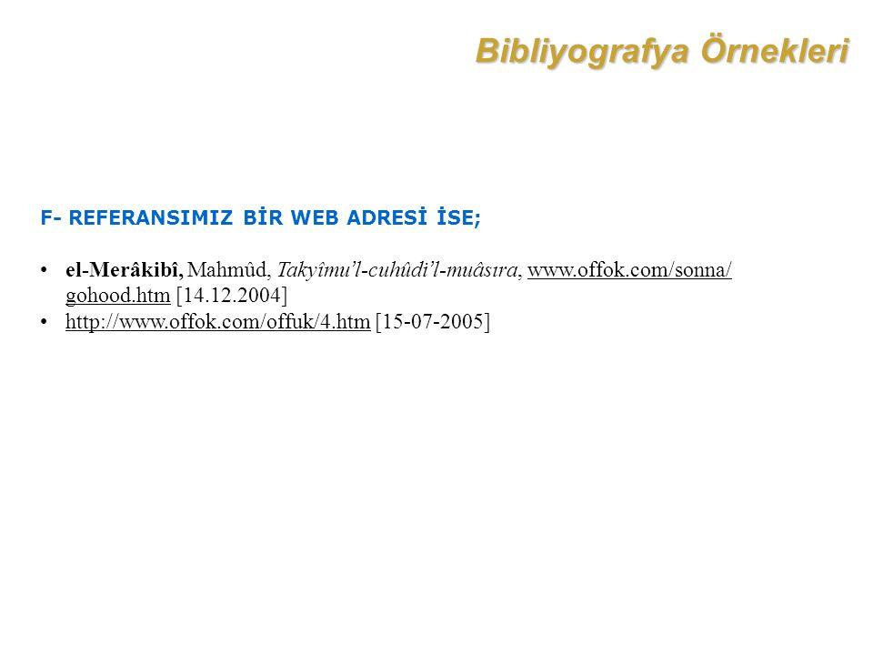 Bibliyografya Örnekleri F- REFERANSIMIZ BİR WEB ADRESİ İSE; el-Merâkibî, Mahmûd, Takyîmu'l-cuhûdi'l-muâsıra, www.offok.com/sonna/ gohood.htm [14.12.20