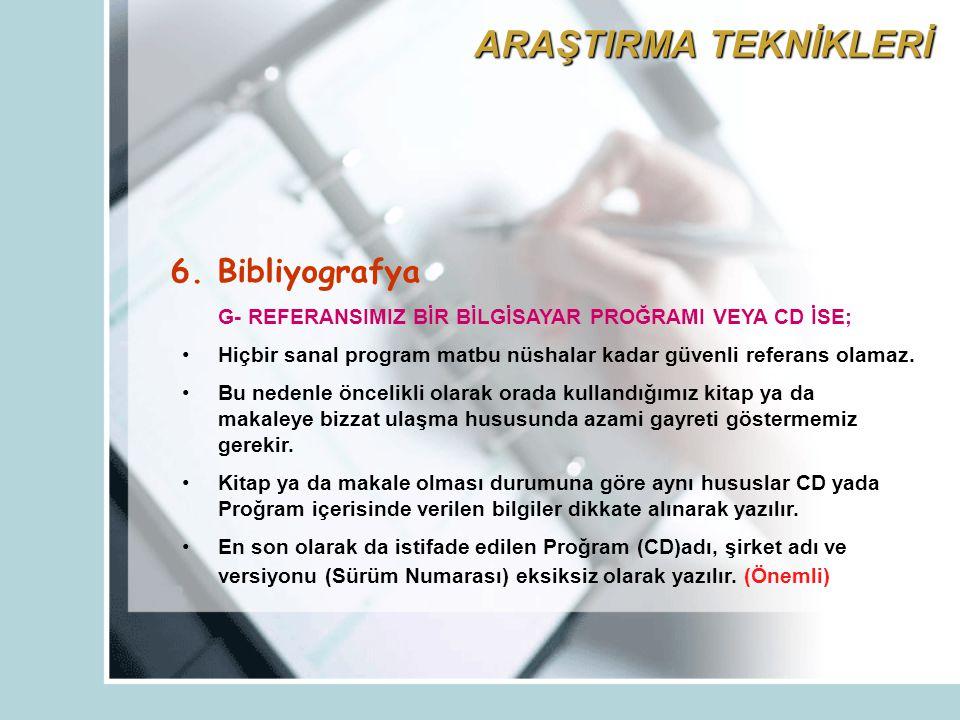 6. Bibliyografya G- REFERANSIMIZ BİR BİLGİSAYAR PROĞRAMI VEYA CD İSE; Hiçbir sanal program matbu nüshalar kadar güvenli referans olamaz. Bu nedenle ön