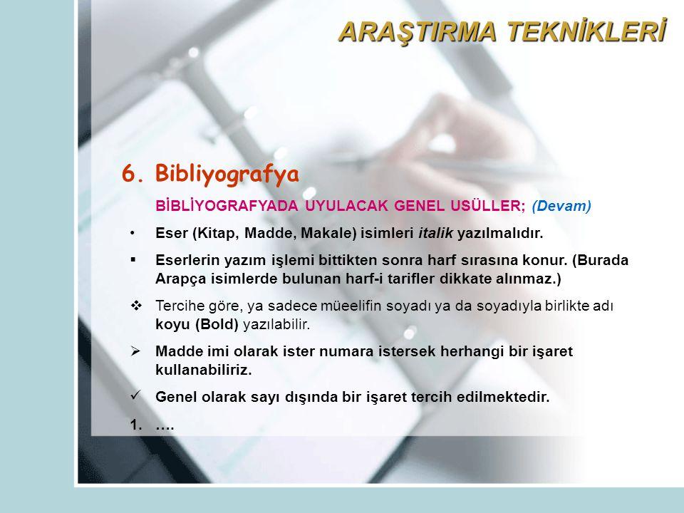 6. Bibliyografya BİBLİYOGRAFYADA UYULACAK GENEL USÜLLER; (Devam) Eser (Kitap, Madde, Makale) isimleri italik yazılmalıdır.  Eserlerin yazım işlemi bi