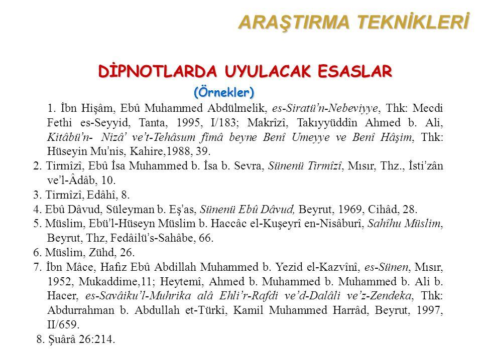 DİPNOTLARDA UYULACAK ESASLAR (Örnekler) 1. İbn Hişâm, Ebû Muhammed Abdülmelik, es-Siratü'n-Nebeviyye, Thk: Mecdi Fethi es-Seyyid, Tanta, 1995, I/183;