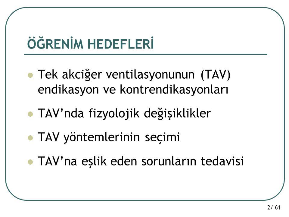 2/ 61 ÖĞRENİM HEDEFLERİ Tek akciğer ventilasyonunun (TAV) endikasyon ve kontrendikasyonları TAV'nda fizyolojik değişiklikler TAV yöntemlerinin seçimi