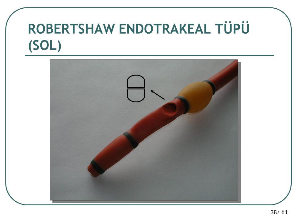 38/ 61 ROBERTSHAW ENDOTRAKEAL TÜPÜ (SOL)