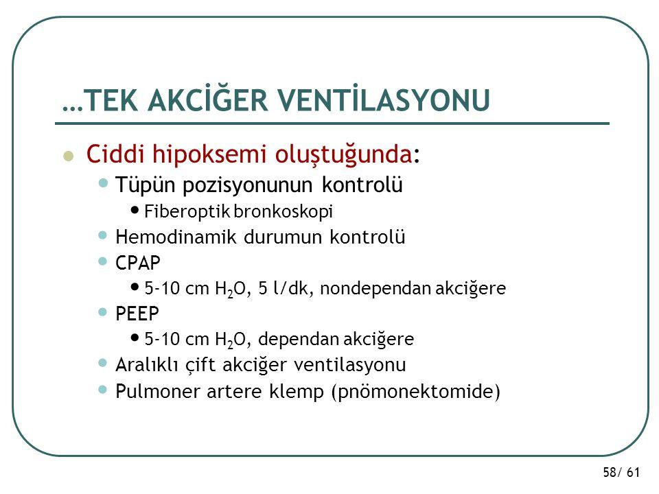 58/ 61 …TEK AKCİĞER VENTİLASYONU Ciddi hipoksemi oluştuğunda: Tüpün pozisyonunun kontrolü Fiberoptik bronkoskopi Hemodinamik durumun kontrolü CPAP 5-1
