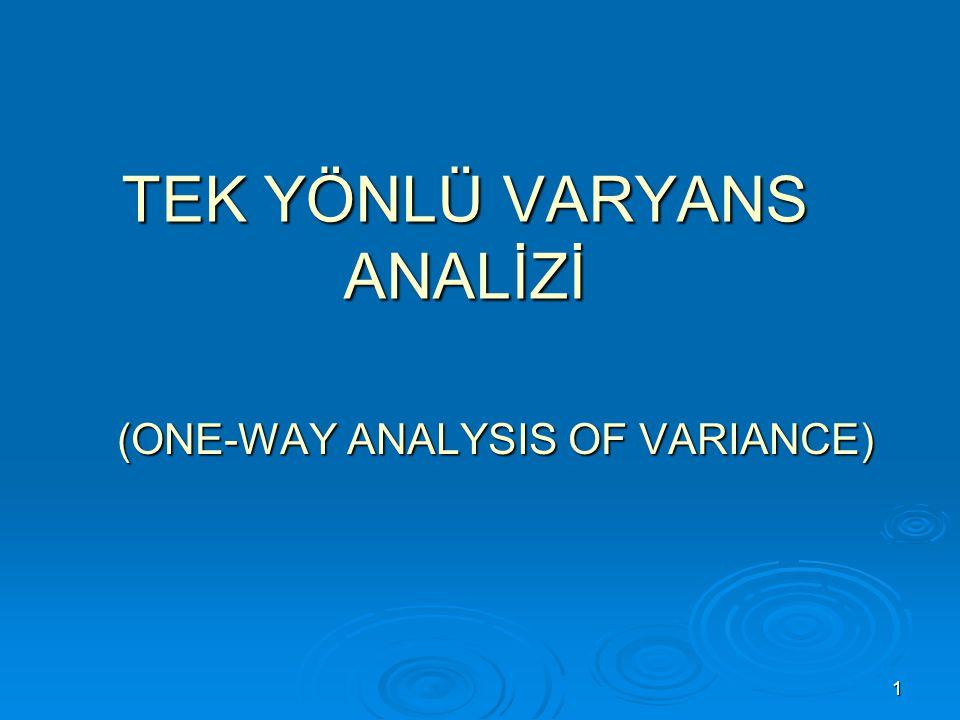12 Varyans analizi sonucunda gruplar arasında fark yoksa işlemler sona erer.