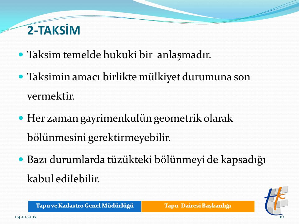 2-TAKSİM Taksim temelde hukuki bir anlaşmadır. Taksimin amacı birlikte mülkiyet durumuna son vermektir. Her zaman gayrimenkulün geometrik olarak bölün