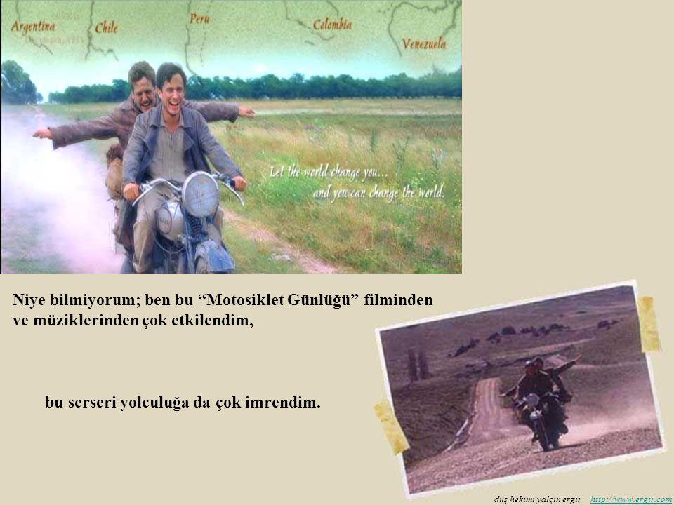 Niye bilmiyorum; ben bu Motosiklet Günlüğü filminden ve müziklerinden çok etkilendim, bu serseri yolculuğa da çok imrendim.