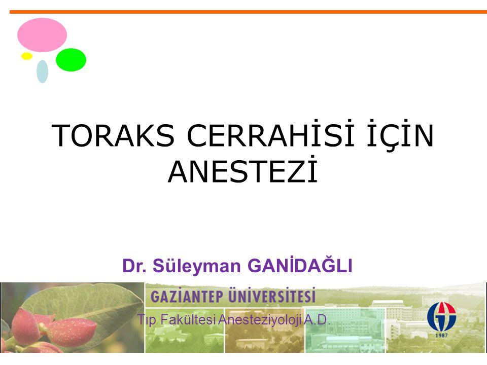 TORAKS CERRAHİSİ İÇİN ANESTEZİ Dr. Süleyman GANİDAĞLI Tıp Fakültesi Anesteziyoloji A.D.