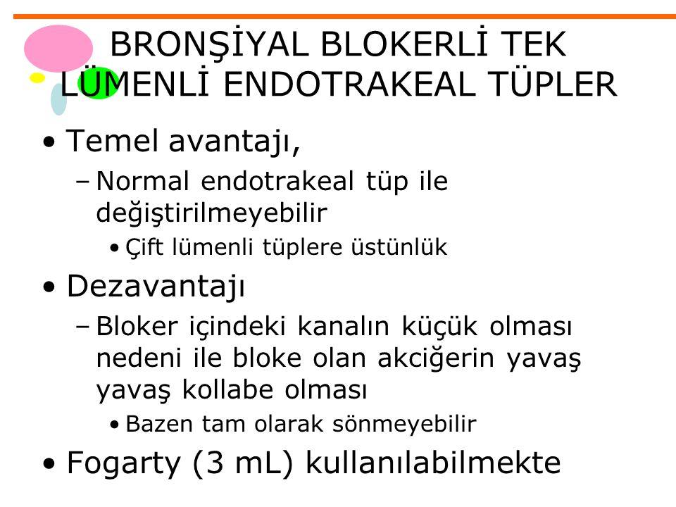 BRONŞİYAL BLOKERLİ TEK LÜMENLİ ENDOTRAKEAL TÜPLER Temel avantajı, –Normal endotrakeal tüp ile değiştirilmeyebilir Çift lümenli tüplere üstünlük Dezava