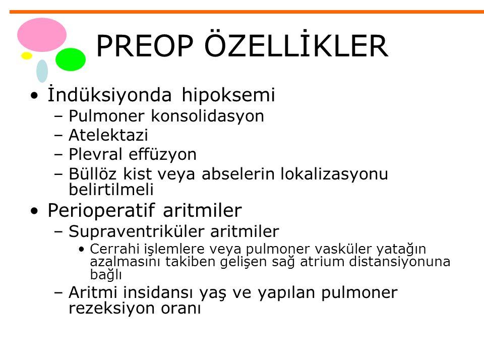 PREOP ÖZELLİKLER İndüksiyonda hipoksemi –Pulmoner konsolidasyon –Atelektazi –Plevral effüzyon –Büllöz kist veya abselerin lokalizasyonu belirtilmeli P
