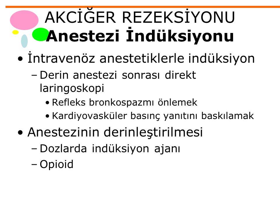 AKCİĞER REZEKSİYONU Anestezi İndüksiyonu İntravenöz anestetiklerle indüksiyon –Derin anestezi sonrası direkt laringoskopi Refleks bronkospazmı önlemek