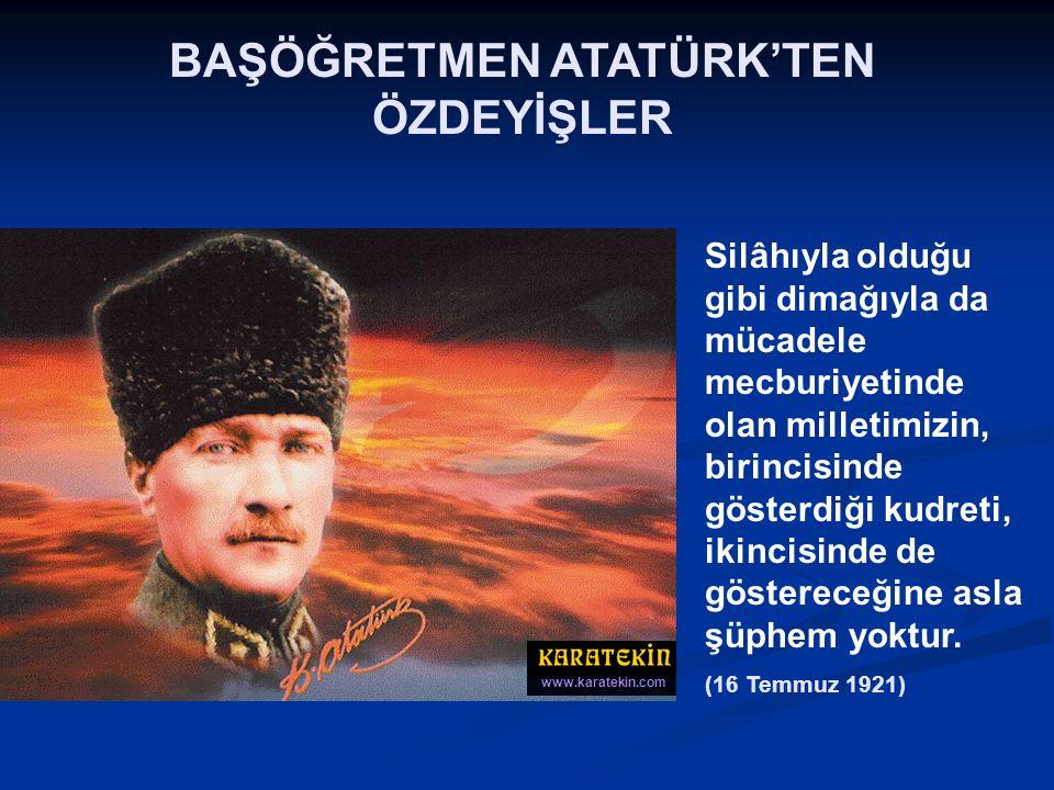 BAŞÖĞRETMEN ATATÜRK'TEN ÖZDEYİŞLER Hazırlayan Dr. Ahmet KIYMAZ http://www.karatekin.com © Karatekin 2002 Her hakkı saklıdır. www.karatekin.com