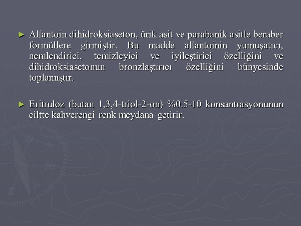► Allantoin dihidroksiaseton, ürik asit ve parabanik asitle beraber formüllere girmiştir. Bu madde allantoinin yumuşatıcı, nemlendirici, temizleyici v