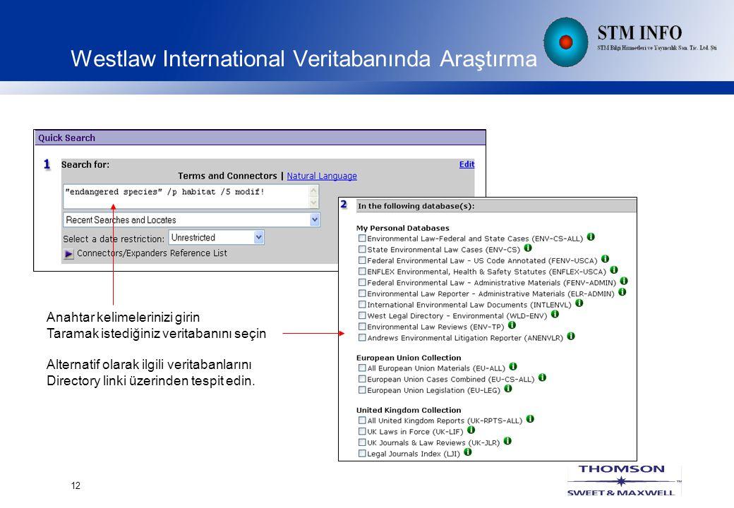 12 Westlaw International Veritabanında Araştırma Anahtar kelimelerinizi girin Taramak istediğiniz veritabanını seçin Alternatif olarak ilgili veritabanlarını Directory linki üzerinden tespit edin.