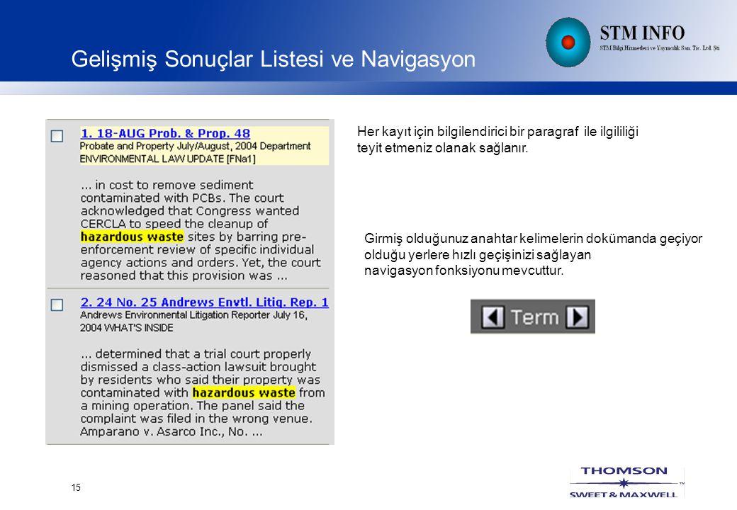 15 Gelişmiş Sonuçlar Listesi ve Navigasyon Her kayıt için bilgilendirici bir paragraf ile ilgililiği teyit etmeniz olanak sağlanır.