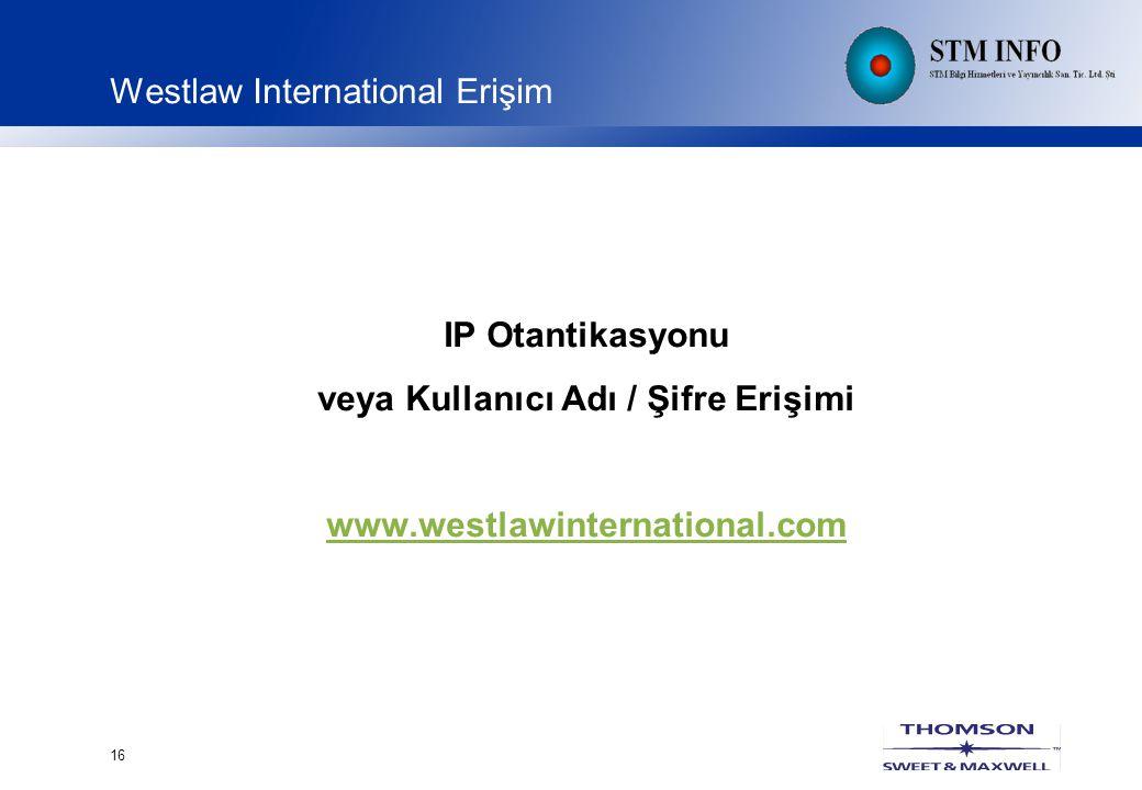16 Westlaw International Erişim IP Otantikasyonu veya Kullanıcı Adı / Şifre Erişimi www.westlawinternational.com
