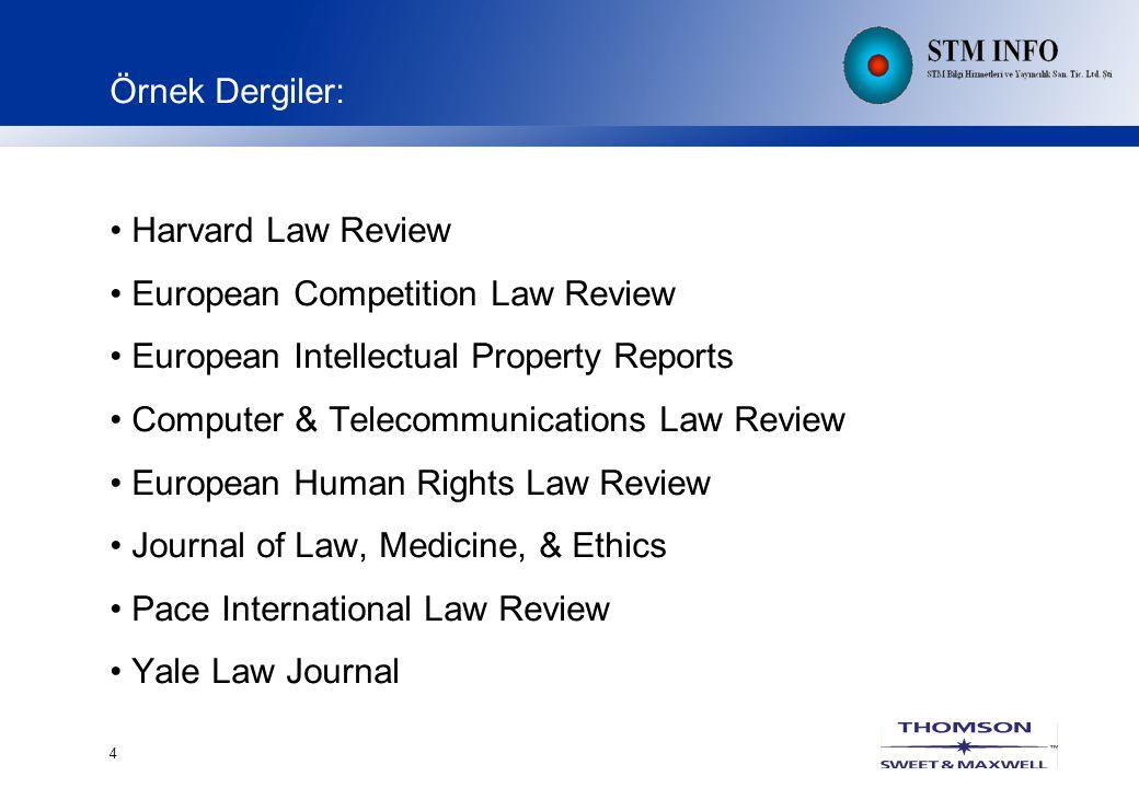 4 Örnek Dergiler: Harvard Law Review European Competition Law Review European Intellectual Property Reports Computer & Telecommunications Law Review European Human Rights Law Review Journal of Law, Medicine, & Ethics Pace International Law Review Yale Law Journal