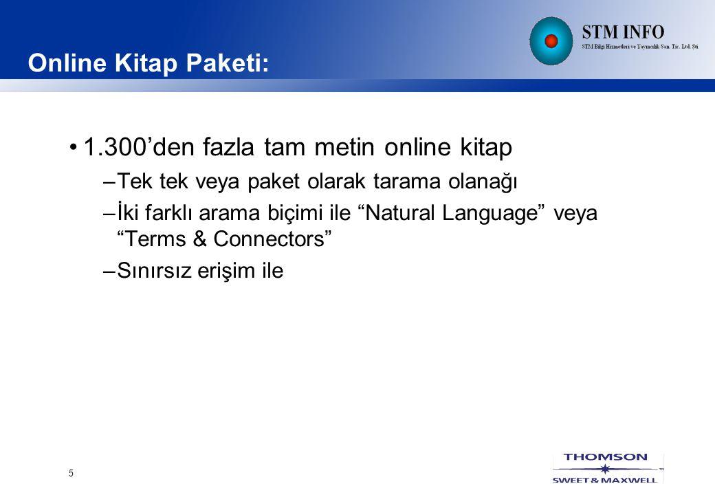 5 Online Kitap Paketi: 1.300'den fazla tam metin online kitap –Tek tek veya paket olarak tarama olanağı –İki farklı arama biçimi ile Natural Language veya Terms & Connectors –Sınırsız erişim ile