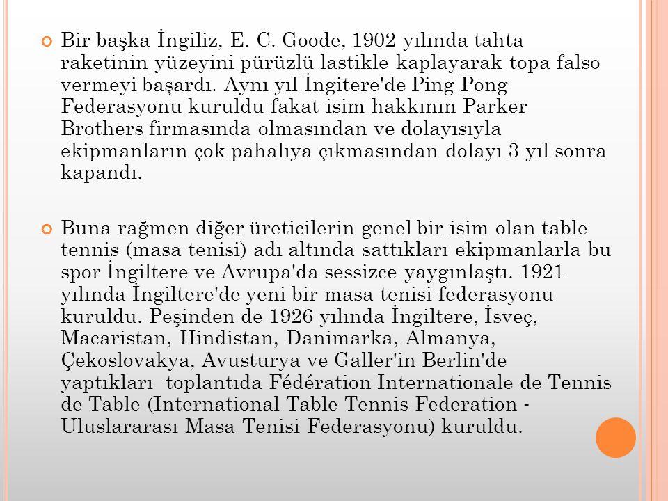 Bir başka İngiliz, E. C. Goode, 1902 yılında tahta raketinin yüzeyini pürüzlü lastikle kaplayarak topa falso vermeyi başardı. Aynı yıl İngitere'de Pin