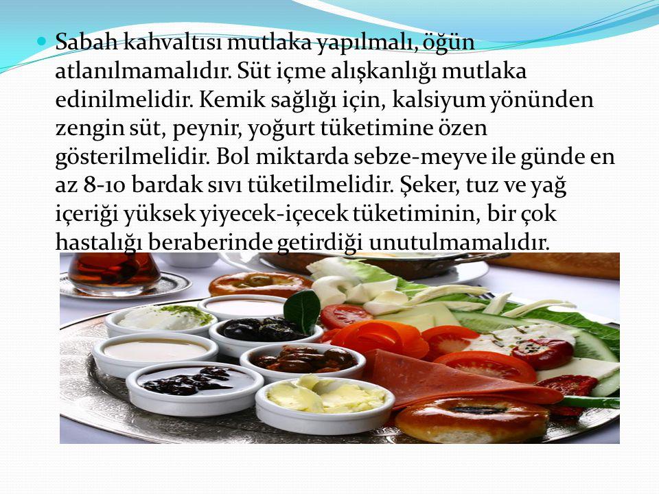 Sabah kahvaltısı mutlaka yapılmalı, öğün atlanılmamalıdır. Süt içme alışkanlığı mutlaka edinilmelidir. Kemik sağlığı için, kalsiyum yönünden zengin sü