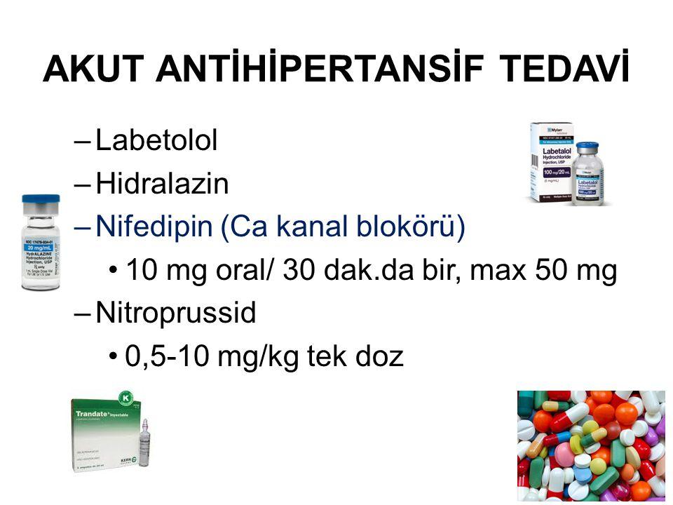 AKUT ANTİHİPERTANSİF TEDAVİ –Labetolol –Hidralazin –Nifedipin (Ca kanal blokörü) 10 mg oral/ 30 dak.da bir, max 50 mg –Nitroprussid 0,5-10 mg/kg tek d