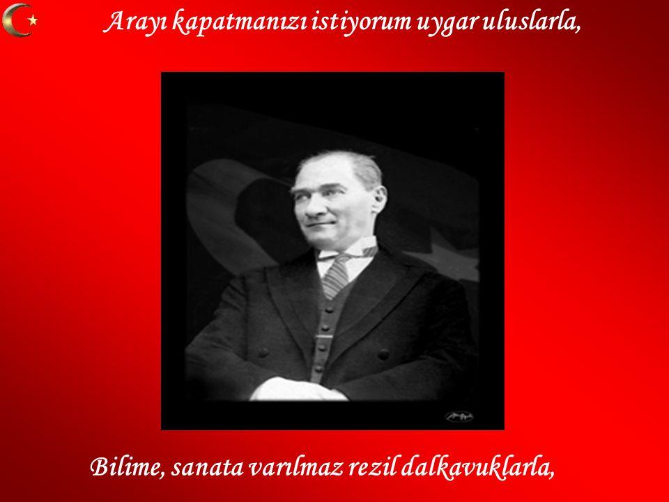 Mustafa Kemal i anlamak işitmek değil, Mustafa Kemal ülküsü sadece söz değil.