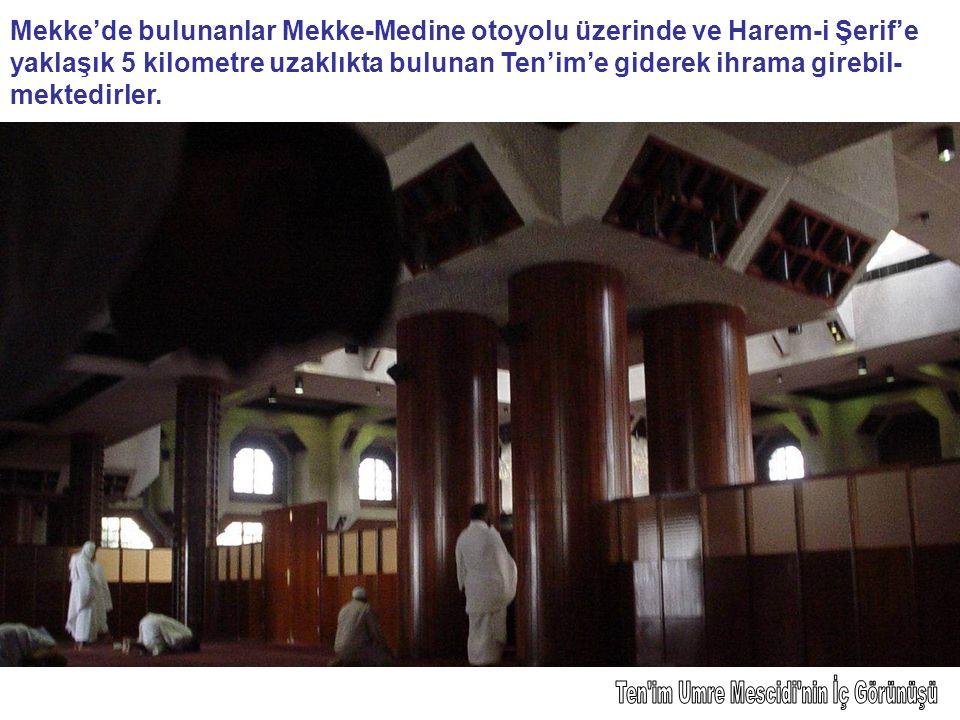 Mekke'de bulunanlar Mekke-Medine otoyolu üzerinde ve Harem-i Şerif'e yaklaşık 5 kilometre uzaklıkta bulunan Ten'im'e giderek ihrama girebil- mektedirl