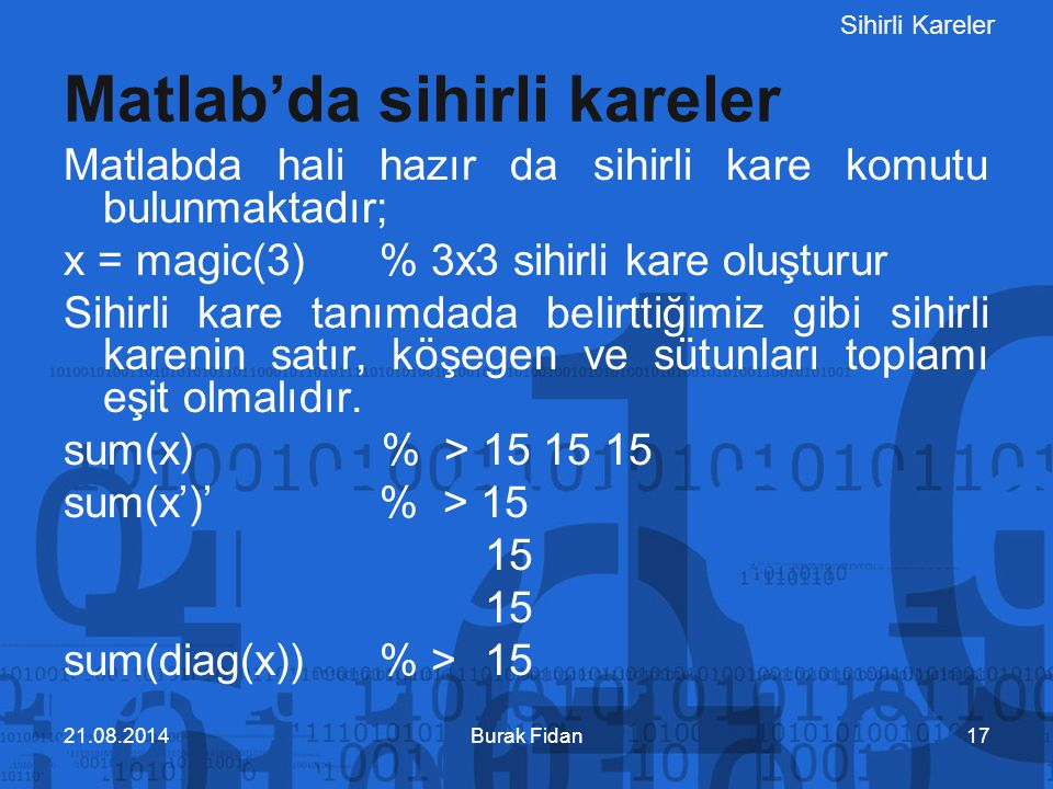 Sihirli Kareler Matlab'da sihirli kareler Matlabda hali hazır da sihirli kare komutu bulunmaktadır; x = magic(3) % 3x3 sihirli kare oluşturur Sihirli