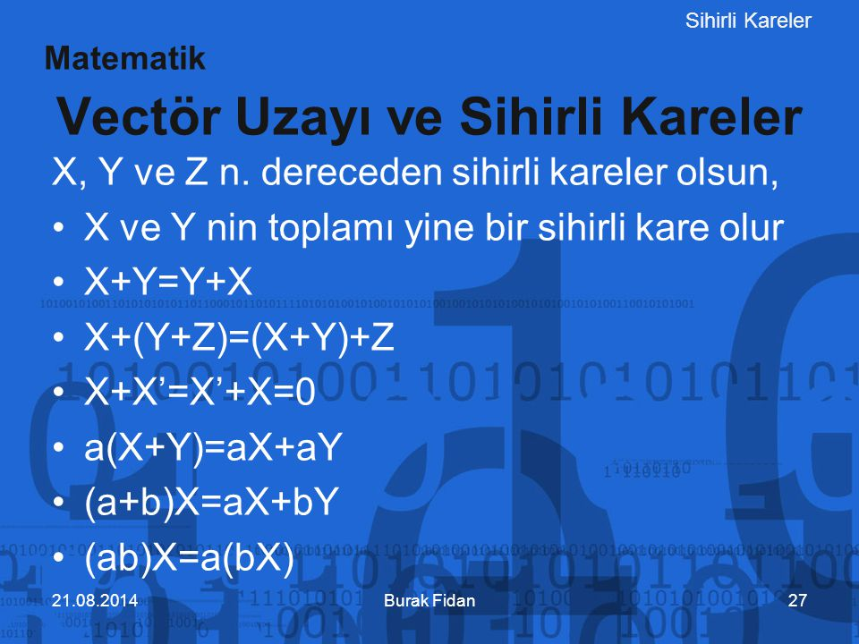 Sihirli Kareler X, Y ve Z n. dereceden sihirli kareler olsun, X ve Y nin toplamı yine bir sihirli kare olur X+Y=Y+X X+(Y+Z)=(X+Y)+Z X+X'=X'+X=0 a(X+Y)