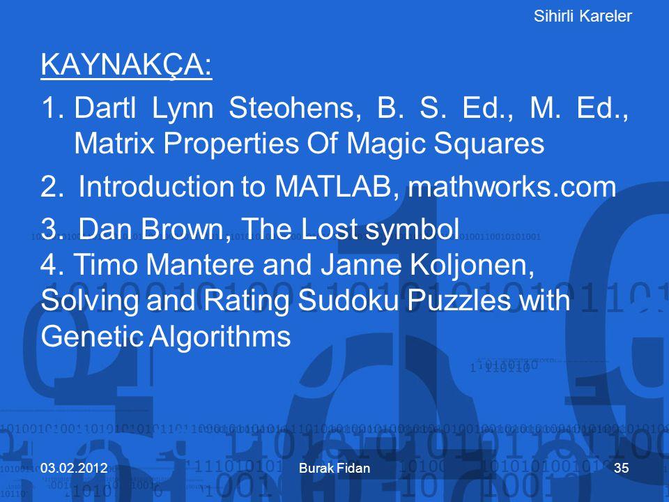 Sihirli Kareler Burak Fidan3503.02.2012 KAYNAKÇA: 1.Dartl Lynn Steohens, B. S. Ed., M. Ed., Matrix Properties Of Magic Squares 2.Introduction to MATLA