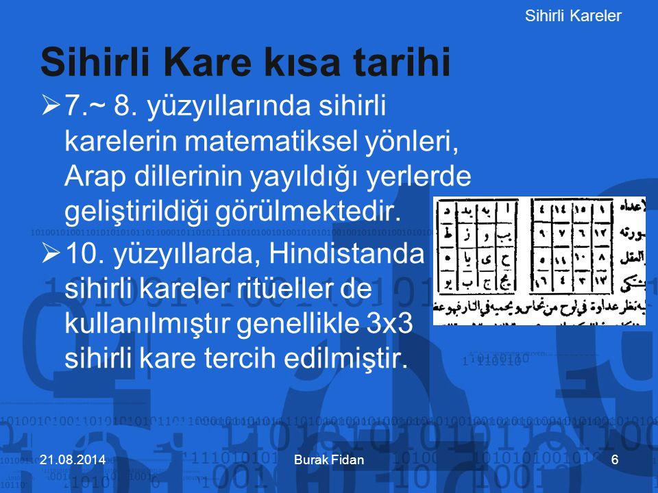 Sihirli Kareler  7.~ 8. yüzyıllarında sihirli karelerin matematiksel yönleri, Arap dillerinin yayıldığı yerlerde geliştirildiği görülmektedir.  10.