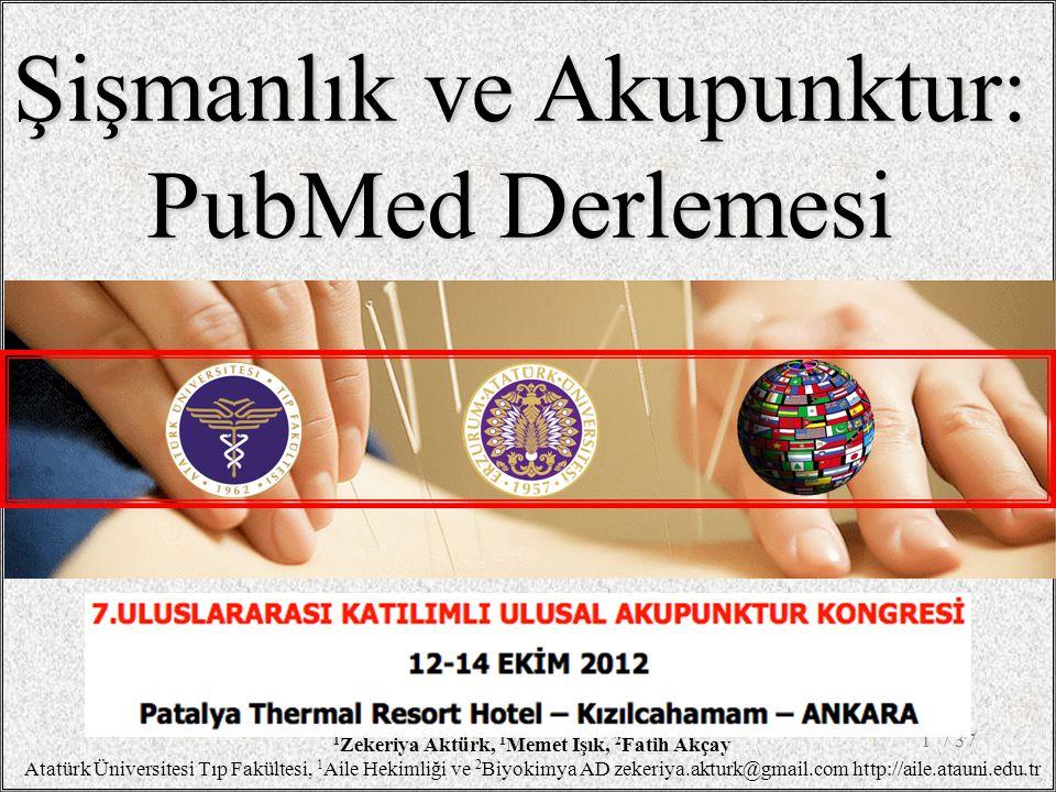 / 371 Şişmanlık ve Akupunktur: PubMed Derlemesi 1 Zekeriya Aktürk, 1 Memet Işık, 2 Fatih Akçay Atatürk Üniversitesi Tıp Fakültesi, 1 Aile Hekimliği ve