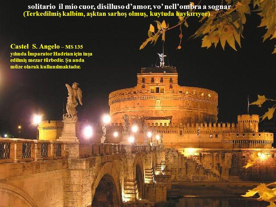 Castel S.Angelo – MS 135 yılında İmparator Hadrian için inşa edilmiş mezar türbedir.