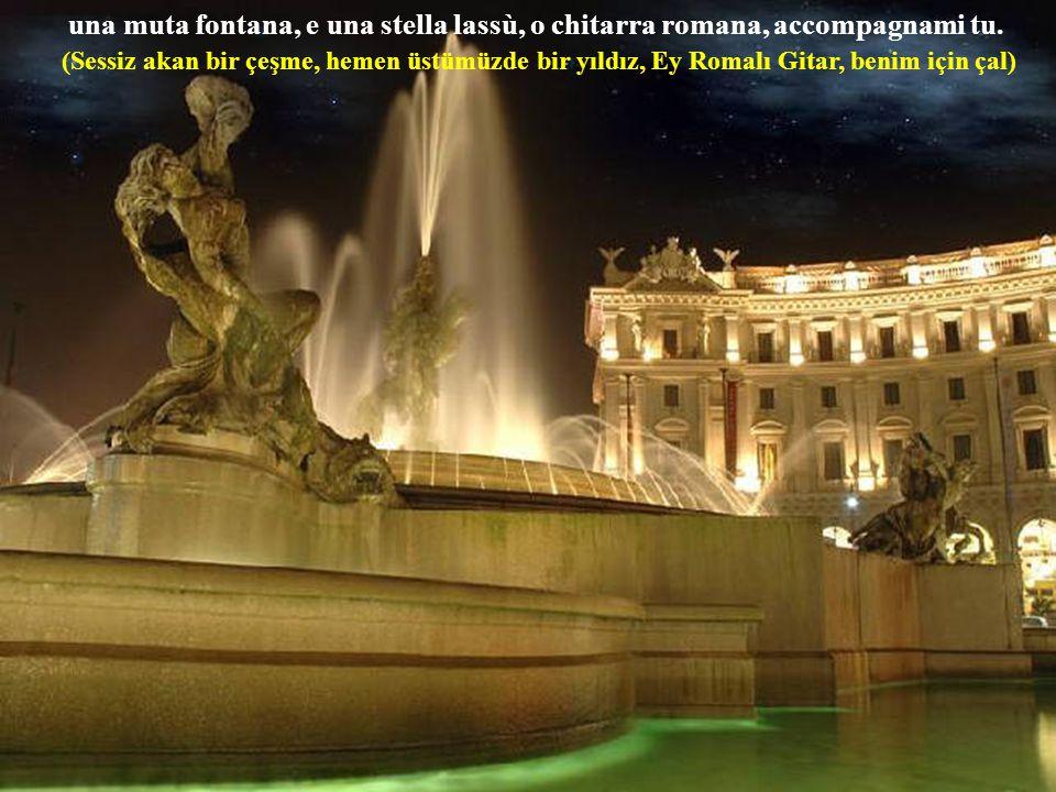 una muta fontana, e una stella lassù, o chitarra romana, accompagnami tu.