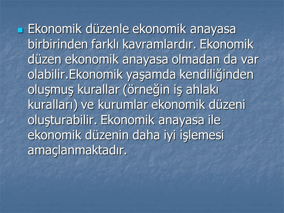 Ekonomik düzenle ekonomik anayasa birbirinden farklı kavramlardır. Ekonomik düzen ekonomik anayasa olmadan da var olabilir.Ekonomik yaşamda kendiliğin
