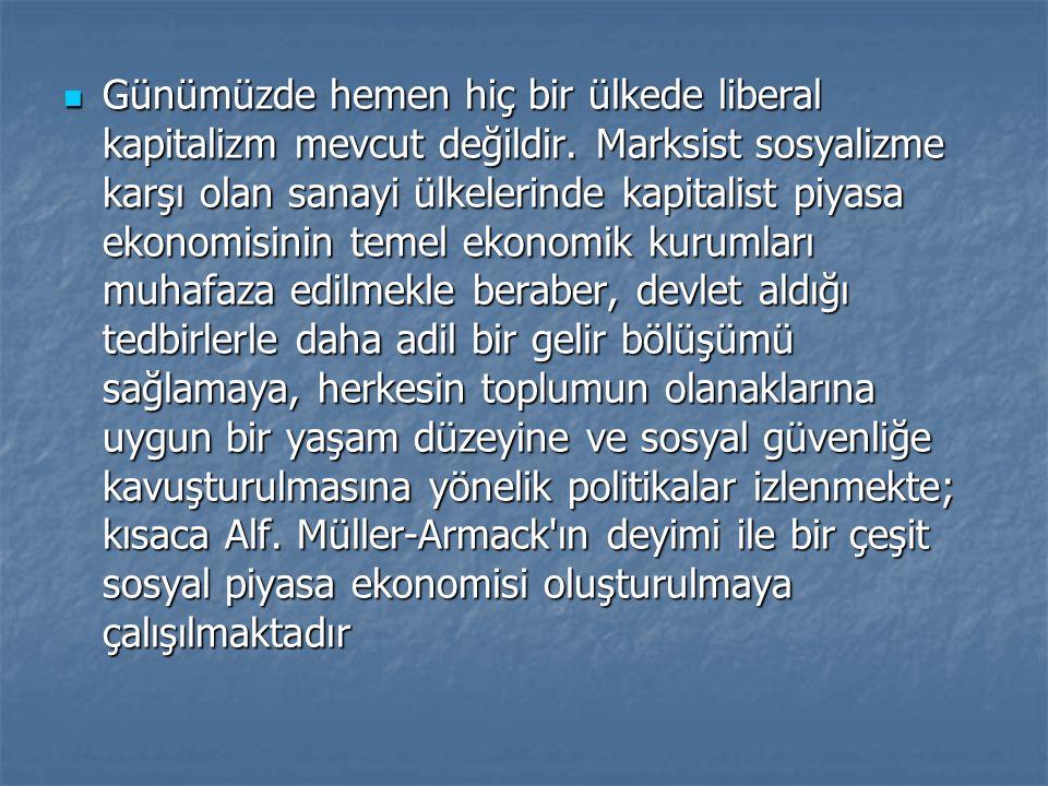 Günümüzde hemen hiç bir ülkede liberal kapitalizm mevcut değildir. Marksist sosyalizme karşı olan sanayi ülkelerinde kapitalist piyasa ekonomisinin te