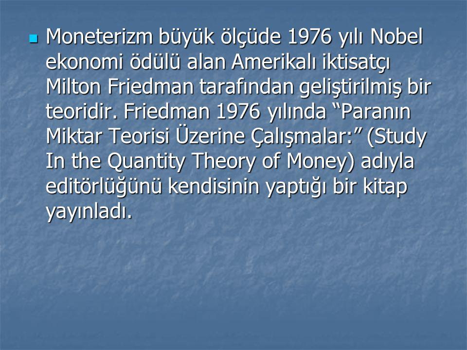 Moneterizm büyük ölçüde 1976 yılı Nobel ekonomi ödülü alan Amerikalı iktisatçı Milton Friedman tarafından geliştirilmiş bir teoridir. Friedman 1976 yı
