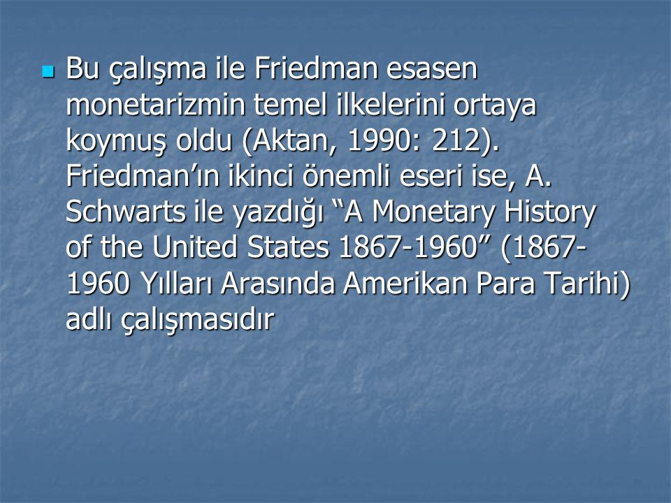 Bu çalışma ile Friedman esasen monetarizmin temel ilkelerini ortaya koymuş oldu (Aktan, 1990: 212).