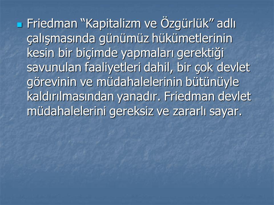 Friedman Kapitalizm ve Özgürlük adlı çalışmasında günümüz hükümetlerinin kesin bir biçimde yapmaları gerektiği savunulan faaliyetleri dahil, bir çok devlet görevinin ve müdahalelerinin bütünüyle kaldırılmasından yanadır.