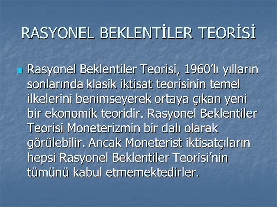 RASYONEL BEKLENTİLER TEORİSİ Rasyonel Beklentiler Teorisi, 1960'lı yılların sonlarında klasik iktisat teorisinin temel ilkelerini benimseyerek ortaya çıkan yeni bir ekonomik teoridir.