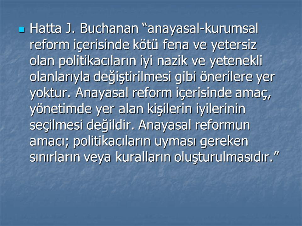 """Hatta J. Buchanan """"anayasal-kurumsal reform içerisinde kötü fena ve yetersiz olan politikacıların iyi nazik ve yetenekli olanlarıyla değiştirilmesi gi"""