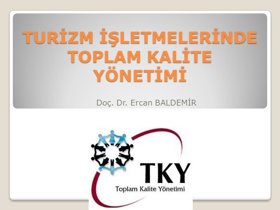TURİZM İŞLETMELERİNDE TOPLAM KALİTE YÖNETİMİ Doç. Dr. Ercan BALDEMİR