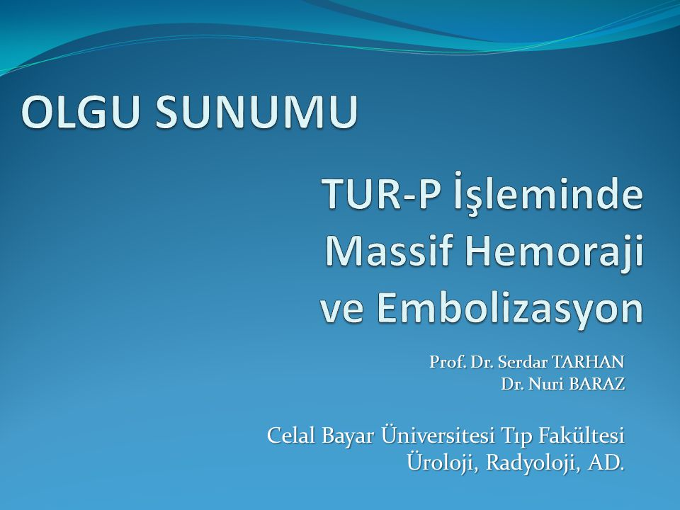 Prof. Dr. Serdar TARHAN Dr. Nuri BARAZ Celal Bayar Üniversitesi Tıp Fakültesi Üroloji, Radyoloji, AD.