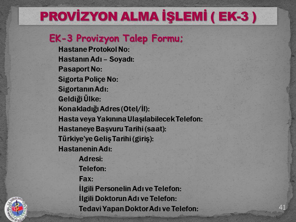 EK-3 Provizyon Talep Formu; Hastane Protokol No: Hastanın Adı – Soyadı: Pasaport No: Sigorta Poliçe No: Sigortanın Adı: Geldiği Ülke: Konakladığı Adre