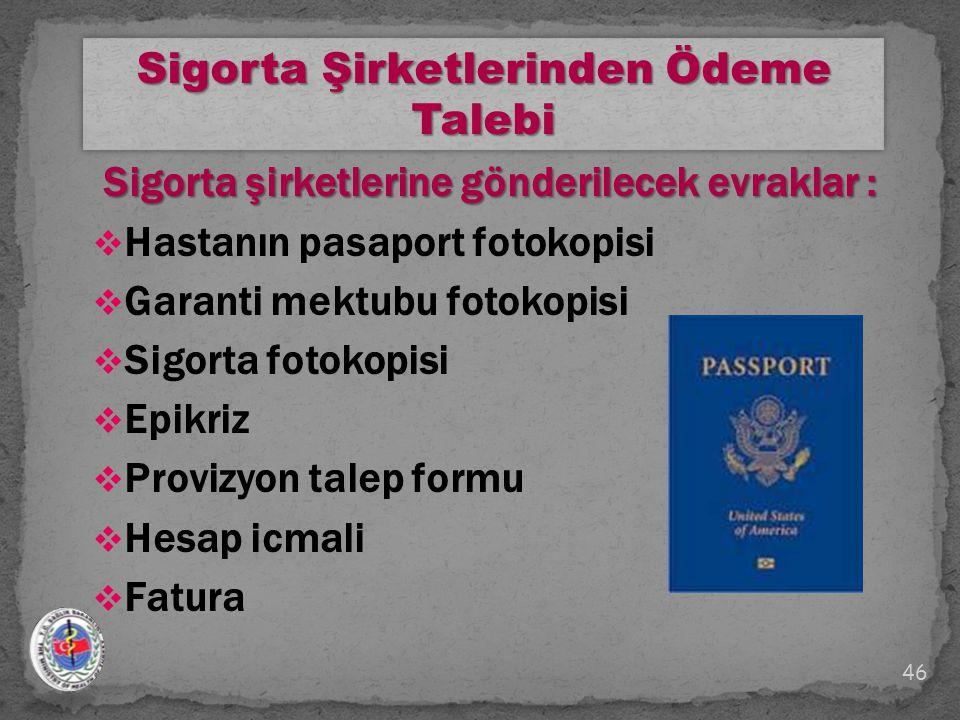 Sigorta şirketlerine gönderilecek evraklar : Sigorta şirketlerine gönderilecek evraklar :  Hastanın pasaport fotokopisi  Garanti mektubu fotokopisi