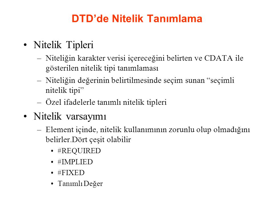 DTD'de Nitelik Tanımlama Nitelik Tipleri –Niteliğin karakter verisi içereceğini belirten ve CDATA ile gösterilen nitelik tipi tanımlaması –Niteliğin d