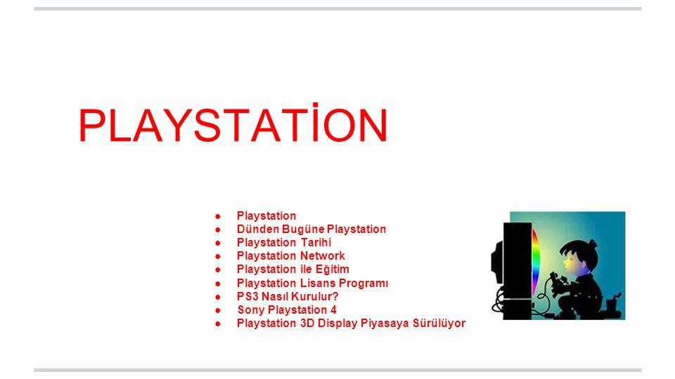 Kaynakça http://www.connectededucation.com/products-services/sony-playstation/playstation-in-education-what-is-sony-playstation/ http://www.connectededucation.com/products-services/sony-playstation/ http://www.youtube.com/watch?v=DpHiOwNn-wo http://tr.wikipedia.org/wiki/PlayStation_(seri) http://www.cnnturk.com/bilim-teknoloji/teknoloji/play-station-lisans-programi-oldu http://www.youtube.com/watch?v=NlmPww2sKgU&list=PL5BA74C3F29877798&index=4 http://www.youtube.com/watch?v=M5WujVZsojw&list=UUp1NDw13ffVTn3T5vbprskA http://www.teknokulis.com/Incelemeler/DonanimDiger/2013/12/18/sony-playstation-4?paging=1 http://www.connectededucation.com/wp-content/uploads/PSPEmily1-640x360.jpg http://1sosyalmedya.com/playstation-3d-display-satisina-baslaniyor.html http://1-media-cdn.foolz.us/ffuuka/board/vg/thumb/1350/50/1350505603222s.jpg http://dijitalkutuphane.com/playstation-4-hakkinda-bilmeniz-gereken-9-onemli-ozellik/