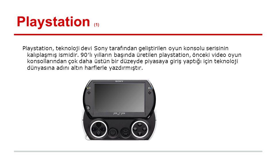 Playstation (2) Playstation oyunları aksiyon, strateji, zeka, macera, yarış gibi pek çok farklı türde üretilmektedir.