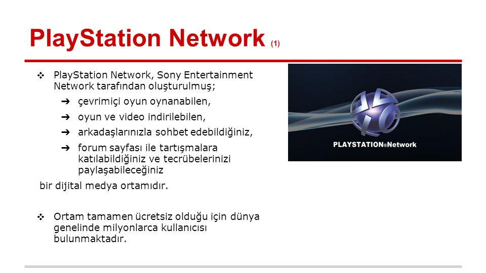 PlayStation Network (2) ❖ PSN'nin kullanımı PlayStation 3, PlayStation4, PlayStation Portable ve Playstation Vita ile artmış hatta PS3 ile zorunlu hale gelmiştir.